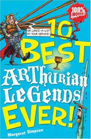 Buy 10 Best Arthurian Legends Ever by Margaret Simpson online in india - Bookchor   9781407108162