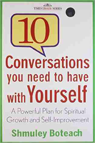 Buy 10 Conversations You Need to Have with Yourself: A Powerful Plan for Spiritual Growth and Self Improvement by Shmuley Boteach online in india - Bookchor | 9788126534180