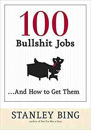 Buy 100 Bullshit Jobs... and How to Get Them by Stanley Bing online in india - Bookchor | 9780060734800