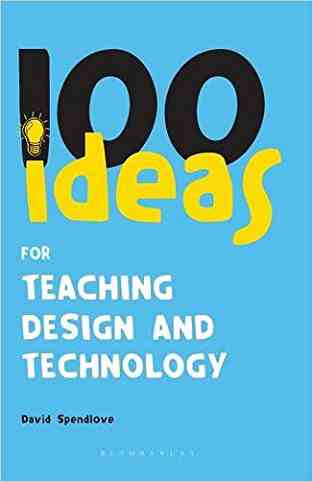 Buy 100 Ideas for Teaching Design and Technology by David Spendlove online in india - Bookchor   9780826499752