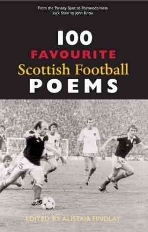 Buy 100 Favourite Scottish Football Poems by Alistair Findlay (Editor) online in india - Bookchor | 9781906307035
