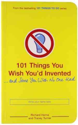 Buy 101 Things You Wish Youd Invented and Some You Wish No One by Tracey Turner online in india - Bookchor   9780747591986
