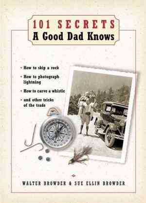 Buy 101 Secrets a Good Dad Knows by Walter Browder online in india - Bookchor | 9781401600082