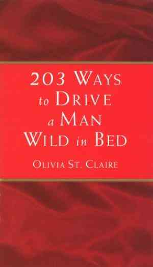Buy 203 Ways to Drive a Man Wild in Bed by Olivia St Claire online in india - Bookchor | 9780553504736