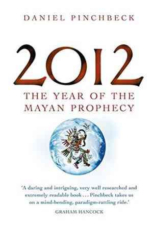 Buy 2012: The Year of the Mayan Prophecy by Daniel Pinchbeck online in india - Bookchor | 9780749928537
