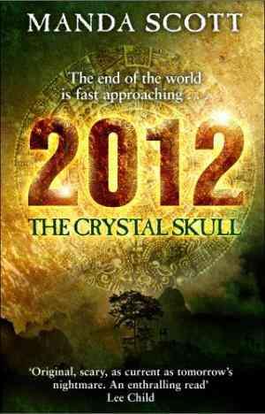 Buy 2012: The Crystal Skull by Manda Scott online in india - Bookchor | 9780857500823