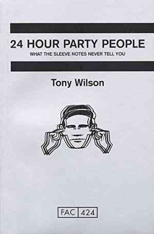 Buy 24 hour Party People by Tony Wilson online in india - Bookchor   9780752220253