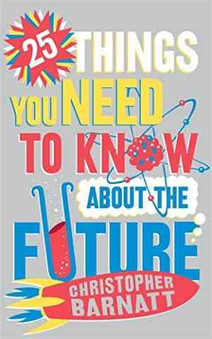 Buy 25 Things You Need to Know About the Future by Christopher Barnatt online in india - Bookchor   9781849016971