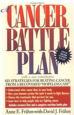 Buy A Cancer Battle Plan: Six Strategies for Beating Cancer from a Recovered Hopeless Case by David J. Frähm online in india - Bookchor | 9780874778939