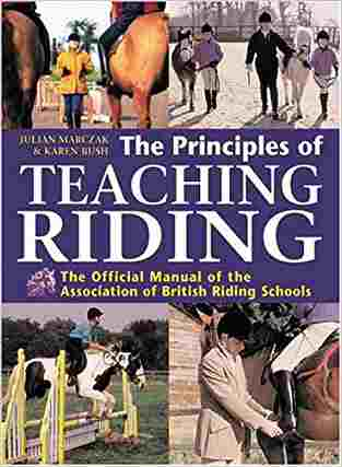 The Principles of Teaching Riding: The Official Manual of the Association of British Riding Schools