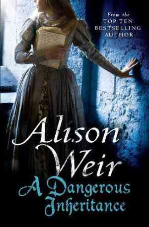 Buy A Dangerous Inheritance by Alison Weir online in india - Bookchor | 9780091926243