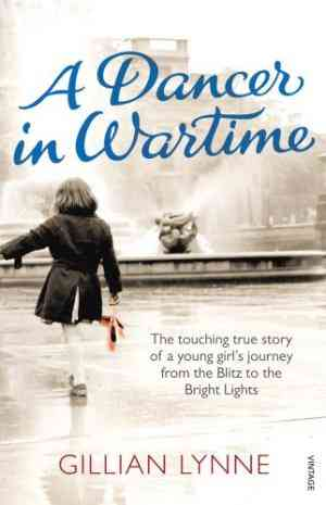 Buy A Dancer in Wartime: The Touching True Story of a Young Girls Journey from the Blitz to the Bright Lights by Gillian Lynne online in india - Bookchor | 9780099555773