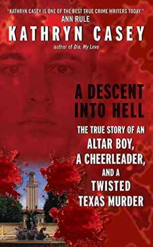 Buy A Descent Into Hell: The True Story of an Altar Boy, a Cheerleader, and a Twisted Texas Murder by Kathryn Casey online in india - Bookchor | 9780061230875