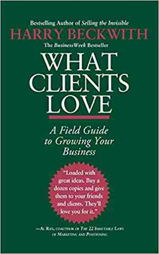 Buy What Clients Love: A Field Guide to Growing Your Business by Harry Beckwith online in india - Bookchor   9780446556026