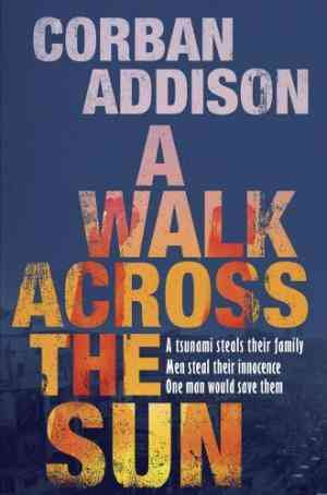 Buy Walk Across the Sun by Corban Addison online in india - Bookchor   9780857388186