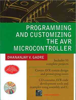 Buy Programming and Customizing the AVR Microcontroller by Dhananjay Gadre online in india - Bookchor   9780070582293