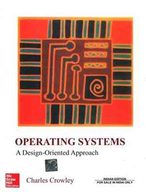 Buy Operating Systems : A Design oriented Approach by Charles Crowley online in india - Bookchor | 9780074635513