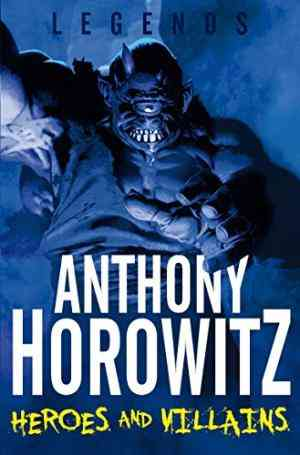 Buy Legends! Heroes and Villains by Anthony Horowitz online in india - Bookchor   9780330510172