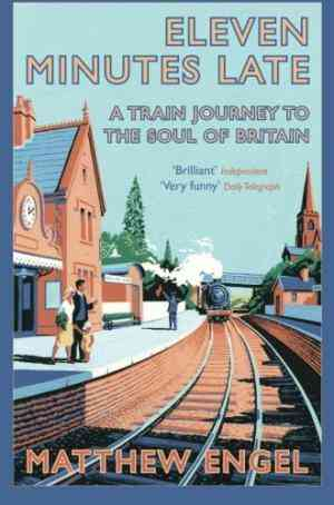Buy Eleven Minutes Late: A Train Journey to the Soul of Britain by Matthew Engel online in india - Bookchor   9780330512374