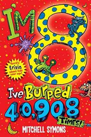 Buy Im 8 and Ive Burped 40,908 Times! by Mitchell Symons online in india - Bookchor | 9780330517683