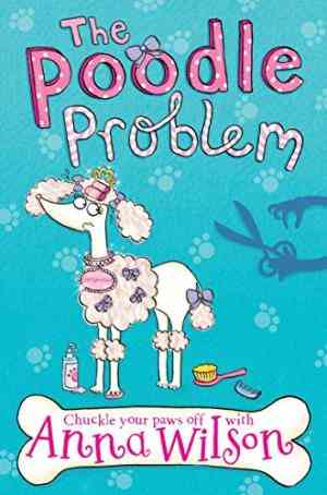 Buy The Poodle Problem by Anna Wilson online in india - Bookchor   9780330545273