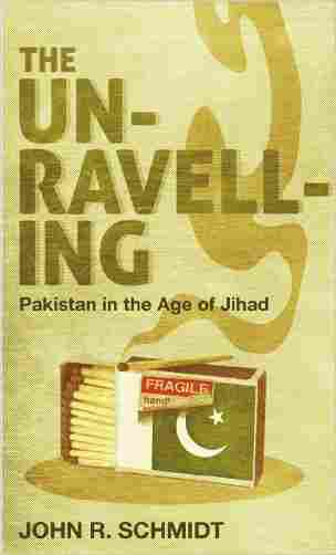 Buy The Unravelling  Pakistan in the Age of Jihad by John R. Schmidt online in india - Bookchor | 9780230768093