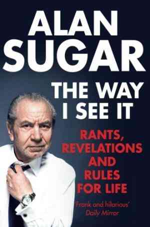 Buy The Way I See It: Rants, Revelations and Rules for Life by Alan Sugar online in india - Bookchor | 9781447205395
