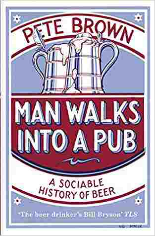 Buy Man Walks Into a Pub: A Sociable History of Beer by Pete Brown online in india - Bookchor | 9780330412209