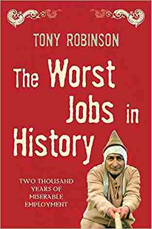 Buy The Worst Jobs in History: Two Thousand Years of Miserable Employment by Sir Tony Robinson online in india - Bookchor | 9780330438575