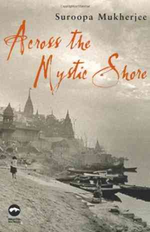 Buy Across the Mystic Shore by Suroopa Mukherjee online in india - Bookchor | 9780230007321