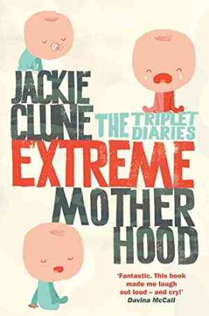 Buy Extreme Motherhood: The Triplet Diaries by Jackie Clune online in india - Bookchor   9780330442510
