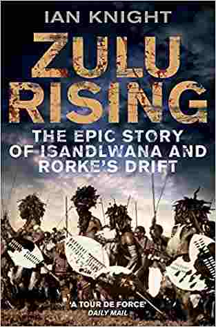 Buy Zulu Rising: The Epic Story of iSandlwana and Rorkes Drift by Ian Knight online in india - Bookchor   9780330445931
