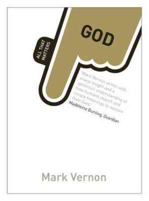 Buy God: All That Matters by Mark Vernon , Vernon online in india - Bookchor | 9781444156690