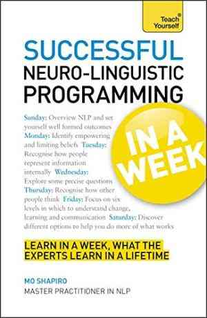 Buy Successful Neuro Linguistic Programming in a Week a Teach Yourself Guide by Mo Shapiro online in india - Bookchor   9781444158984