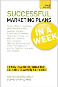 Buy Successful Marketing Plans in a Week a Teach Yourself Guide by Ros Jay , Jay , John Sealey online in india - Bookchor | 9781444159400