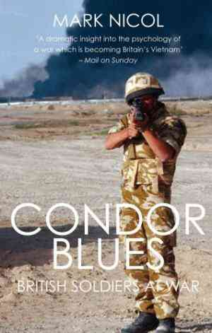 Buy Condor Blues: British Soldiers at War by Mark Nicol online in india - Bookchor   9781845963118