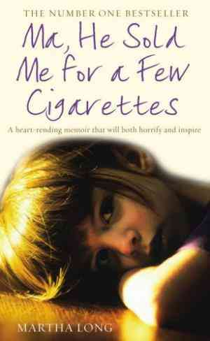 Buy Ma, He Sold Me for a Few Cigarettes by Martha Long online in india - Bookchor   9781845963132