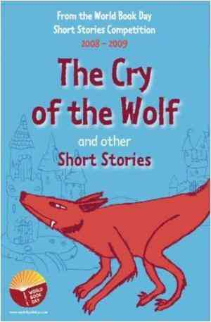 Buy The Cry of the Wolf and Other Short Stories: An Anthology of Winning Stories from the 2008 2009 World Book Day Short Story Competition. by Stewart Ross online in india - Bookchor   9780237538231