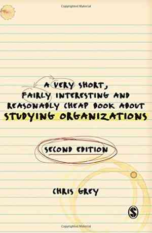 Buy A Very Short, Fairly Interesting and Reasonably Cheap Book About Studying Organizations by Christopher John Grey online in india - Bookchor   9781847873439