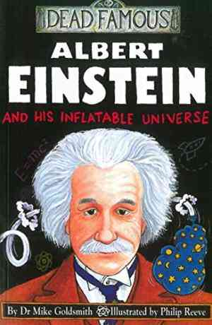 Buy Dead Famous: Albert Einstein And His Inflatable Universe by Mike Goldsmith online in india - Bookchor | 9780439992169