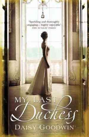 Buy My Last Duchess by Daisy Goodwin online in india - Bookchor   9780755348084