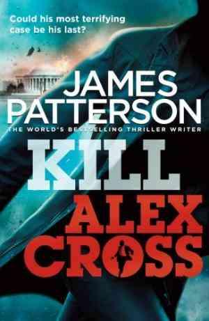 Buy Kill Alex Cross(Alex Cross, #18) by James Patterson online in india - Bookchor | 9780099550044