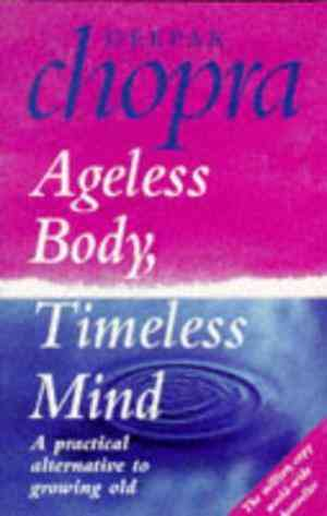 Buy Ageless Body, Timeless Mind: A Practical Alternative To Growing Old by Dr Deepak Chopra online in india - Bookchor   9780712671293
