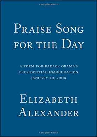Praise-Song-for-the-Day:-A-Poem-for-Barack-Obamas-Presidential-Inauguration,-January-20,-2009