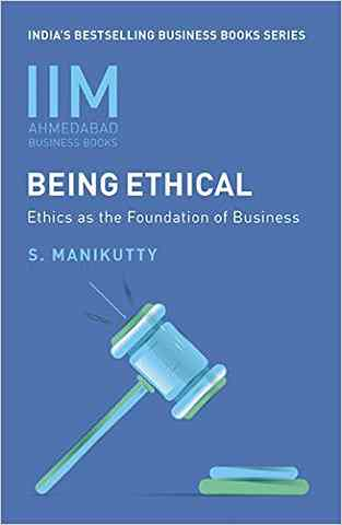IIMA - Being Ethical : Ethics As the Foundation of Business