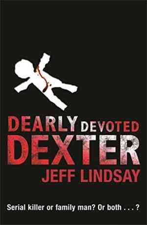 Buy Dearly Devoted Dexter by Jeff Lindsay online in india - Bookchor   9780752868967