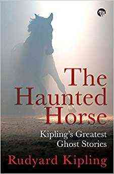 The-Haunted-Horse:-Kipling's-Greatest-Ghost-Stories