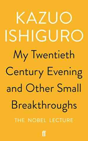 Buy My Twentieth Century Evening and Other Small Breakthroughs: The Nobel Lecture by Kazuo Ishiguro online in india - Bookchor   9780571346547