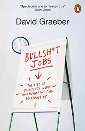 Buy Bullshit Jobs: The Rise of Pointless Work, and What We Can Do About It by David Graeber online in india - Bookchor   9780141983479