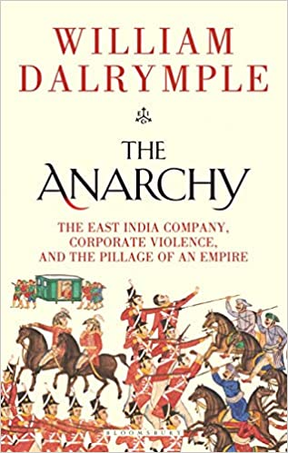 The Anarchy: The East India Company, Corporate Violence, and the Pillage of an Empire (Hardcover 10 September 2019)